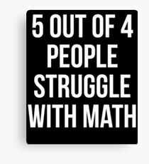 5 Out of 4 People Struggle With Math Canvas Print