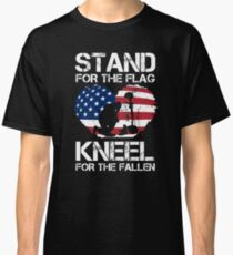 Stand For The Flag, Kneel For The Fallen! Classic T-Shirt