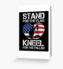 Stand For The Flag, Kneel For The Fallen! Greeting Card