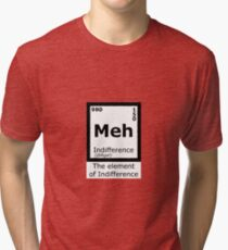 Meh, The element of indifference Tri-blend T-Shirt