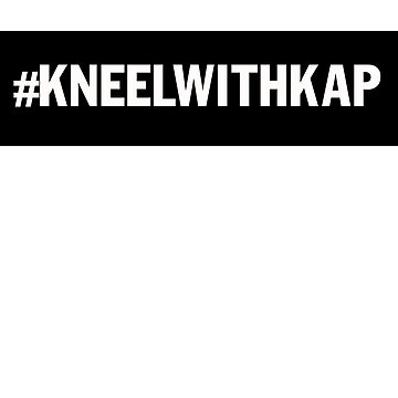 Kneel With Kap Anthem Protest by thewildconman