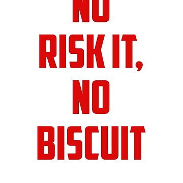 No Risk It, No Biscuit by InvidiaGear