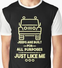 Jeeps Are Built For All Purposes Just Like Me - Jeep, Jeep Life, Jeep Lover, 4x4 Truck Graphic T-Shirt