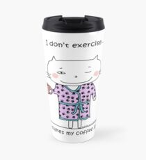 I don't exercise... it makes my coffee spill./ Cat doodle Travel Mug