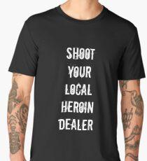 Shoot your local heroin dealer Men's Premium T-Shirt