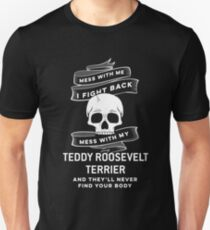 Teddy Roosevelt Terrier tshirt, dont mess with my Teddy Roosevelt Terrier T-Shirt