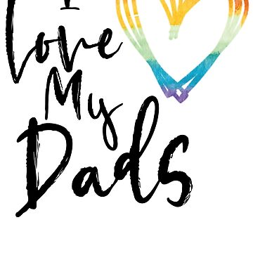 I Love My Dads - Rainbow Sketch Heart by LetsCallItLove1
