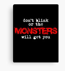 don't blink or the monsters will get you Canvas Print