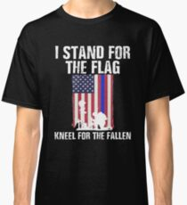 I Stand For The Flag, Kneel For The Fallen Classic T-Shirt