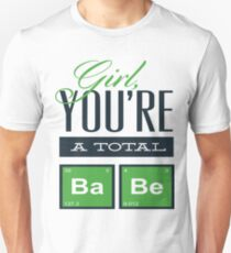 Girl you're a total baby T-Shirt