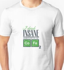 I drink insane a mounts of cofe T-Shirt