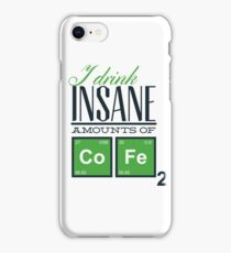 I drink insane a mounts of cofe iPhone Case/Skin