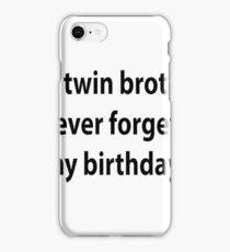 My Twin Brother Never Forgets My Birthday iPhone Case/Skin