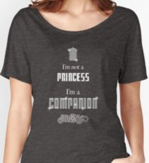 I'm Not A Princess, I'm A Companion Women's Relaxed Fit T-Shirt