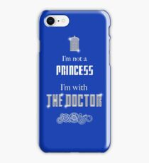 I'm Not A Princess, I'm With The Doctor iPhone Case/Skin