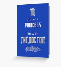 I'm Not A Princess, I'm With The Doctor Greeting Card