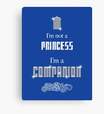 I'm Not A Princess, I'm A Companion Canvas Print