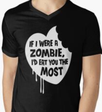 If I Were A Zombie I d Eat You The Most T-Shirt