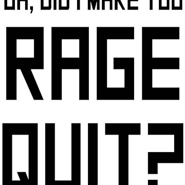 RAGE QUIT!! by Julianco