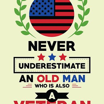 Veteran Design Never Underestimate An Old Man Who Is Veteran    by artbyanave
