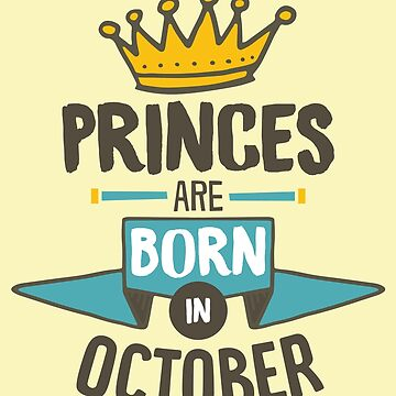 Princes Are Born In October Birthday Design Gift For Men & Boys by artbyanave