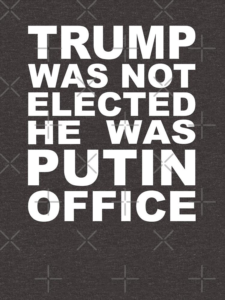 Trump wurde nicht gewählt, er war Putin-Büro von goodtogotees