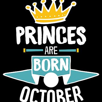 Princes Are Born In October Birthday Gift For Men & Boys by artbyanave