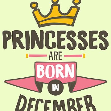 Princesses Are Born In December Birthday Gift For Women by artbyanave