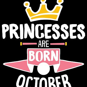 Princesses Are Born In October Birthday Gift For Women by artbyanave
