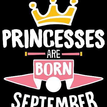 Princesses Are Born In September Birthday Gift For Women by artbyanave