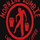Morning Zombie- CURE ME WITH COFFEE! by Julianco