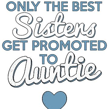 Only The Best Sisters Get Promoted To Auntie by LazyGreyBear