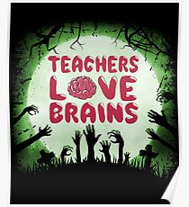 Teachers Love Brains Scary Halloween Zombie Lover Poster