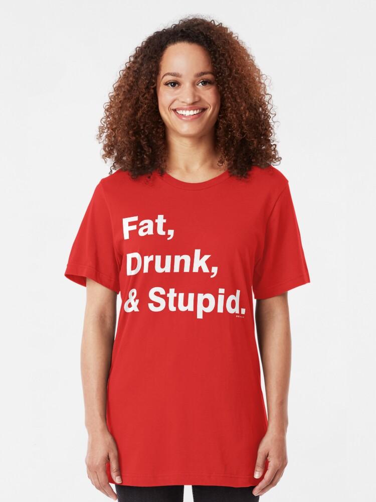 Alternate view of Fat, Drunk & Stupid: White Slim Fit T-Shirt