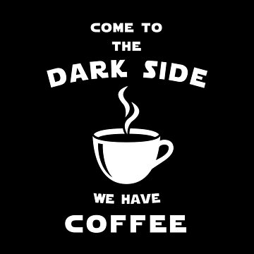 Come to the dark side we have coffee by florintenica