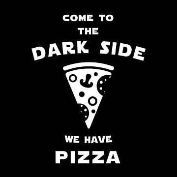 Come to the dark side we have pizza by florintenica