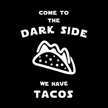Come to the dark side we have tacos by florintenica