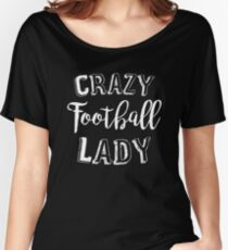 crazy Football lady Women's Relaxed Fit T-Shirt