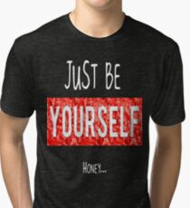 Just Be Yourself Tri-blend T-Shirt