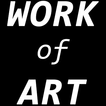 Work of Art | Quote Shirt by FunnyAddicting