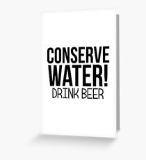 CONSERVE WATER DRINK BEER Greeting Card