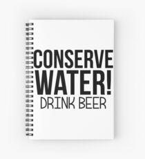 CONSERVE WATER DRINK BEER Spiral Notebook