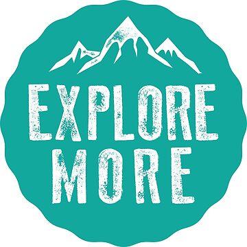 Explore More - Adventure Awaits Outside by progprints