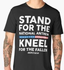 Stand For the National Anthem, Kneel For The Fallen! Men's Premium T-Shirt