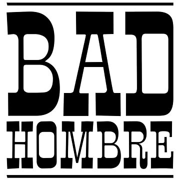 Bad Hombre (Black Print) by robertpartridge