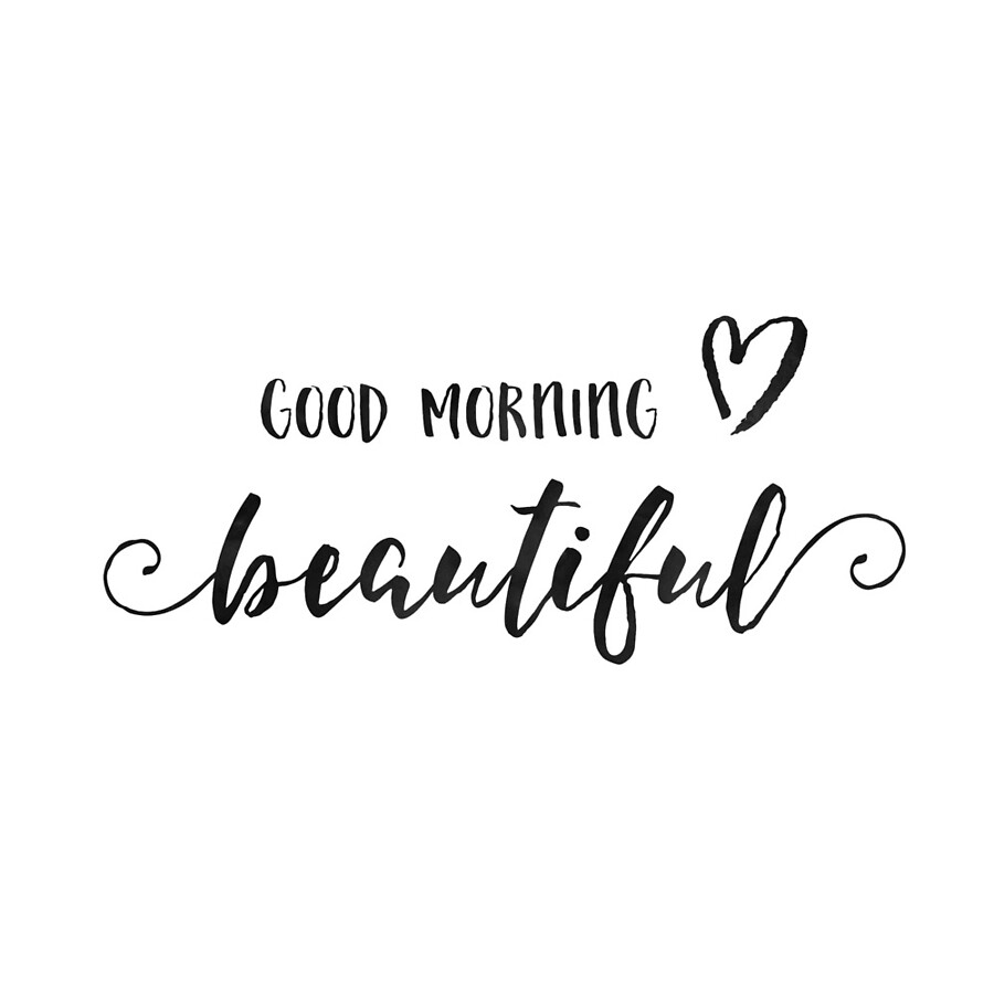 Love Art Quotes Good Morning Beautifulgood Morning Gorgeousgood Morning Sign
