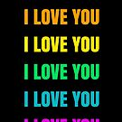 I LOVE YOU - RAINBOW on black by IdeasForArtists