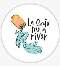 La Croix Me A River Sticker