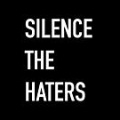 SILENCE THE HATERS by jazzydevil