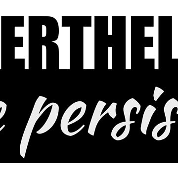 Nevertheless She Persisted (Black Print) by robertpartridge